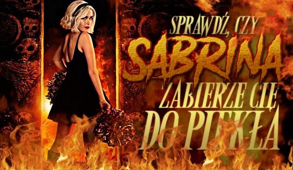 Czy Sabrina zabierze Cię do piekła?