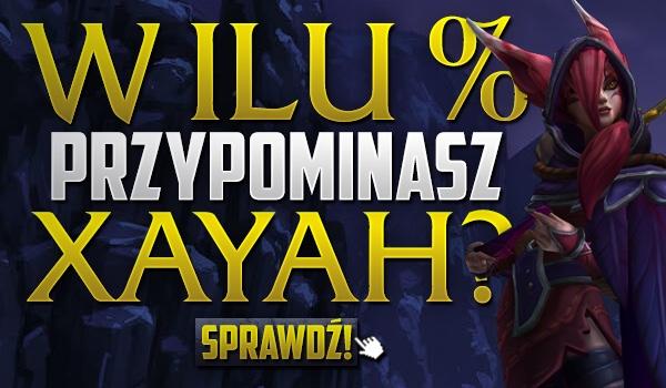 W ilu % przypominasz Xayah?