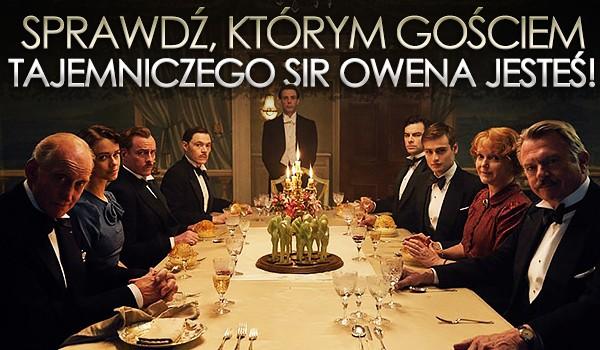 Sprawdź, którym gościem tajemniczego Sir Owena jesteś!