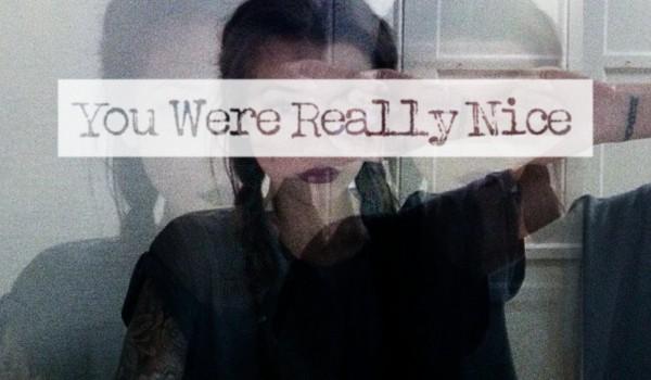 You Were Really Nice