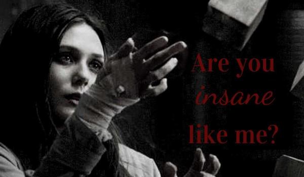 Are you insane like me? • One Shot