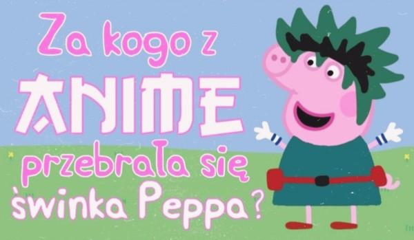 Za jaką postać z anime przebrała się świnka Peppa? Test na czas!