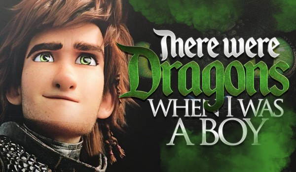 There were Dragons when I was a boy ~ 1