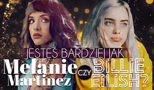 Jesteś bardziej jak Melanie Martinez czy Billie Eilish?