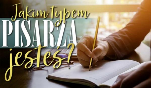 Jakim typem pisarza jesteś?