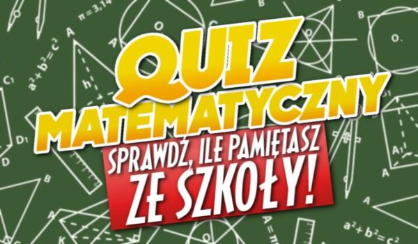 Quiz matematyczny – sprawdź, ile pamiętasz ze szkoły!