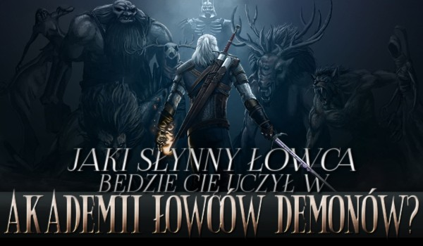 Jaki słynny łowca będzie Cię uczył w Akademii Łowców Demonów?