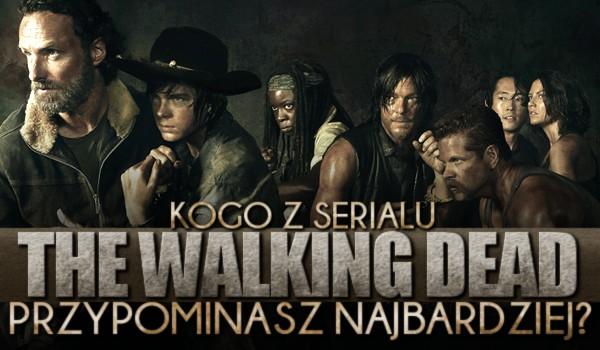 """Kogo z serialu """"The Walking Dead"""" przypominasz najbardziej?"""