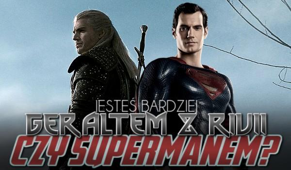 Jesteś bardziej Geraltem z Rivii czy Supermanem?