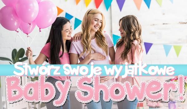 KREATOR: Stwórz swoje wyjątkowe baby shower!