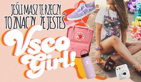 Jeśli posiadasz te przedmioty to znaczy, że jesteś VSCO Girl!