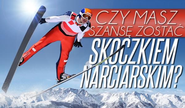 Czy masz szansę zostać skoczkiem narciarskim?