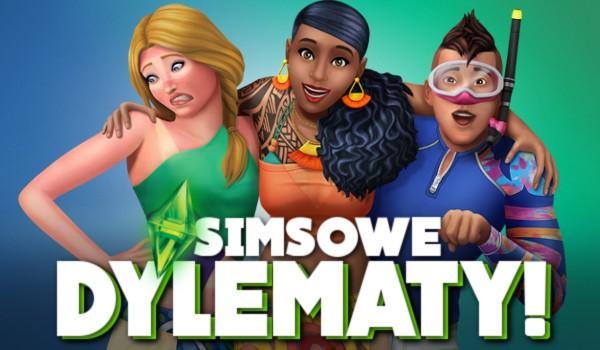 Simsowe dylematy!