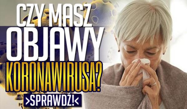 Czy masz objawy koronawirusa?