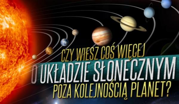 Czy wiesz coś więcej o Układzie Słonecznym poza kolejnością planet?