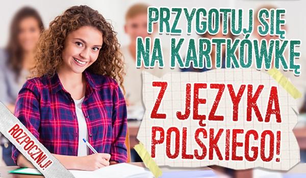 Przygotuj się na kartkówkę z języka polskiego!