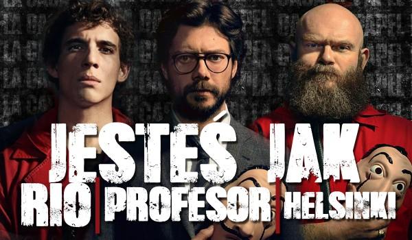 """Jesteś bardziej jak Profesor, Helsinki czy Rio? – """"Dom z papieru"""""""