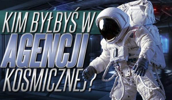 Kim byłbyś w agencji kosmicznej?