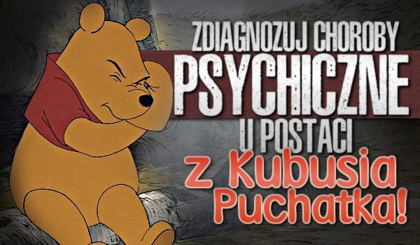 """Zdiagnozuj choroby psychiczne u postaci z """"Kubusia Puchatka""""!"""