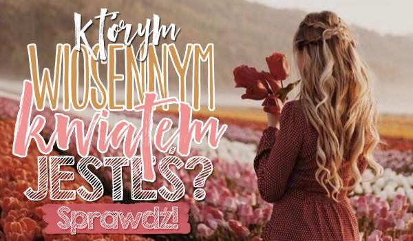 Którym wiosennym kwiatem jesteś?