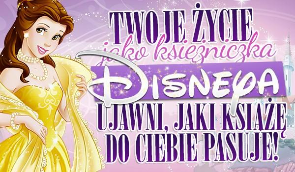 Twoje życie, jako księżniczka Disneya ujawni, jaki książę do Ciebie pasuje!