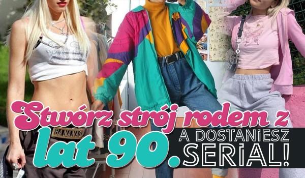 Stwórz outfit rodem z lat 90., a dostaniesz serial do obejrzenia!