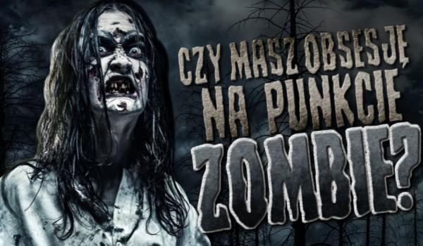 Czy masz obsesję na punkcie zombie?