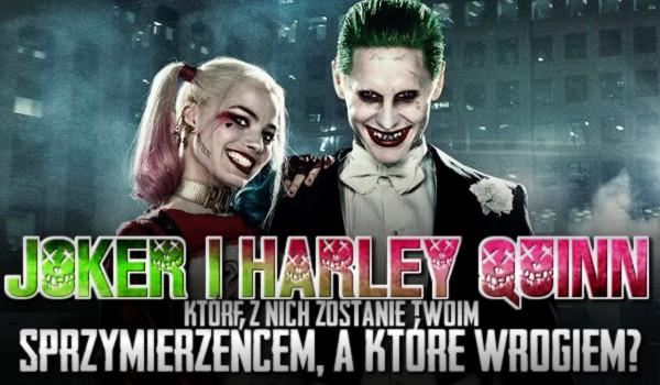 Joker i Harley Quinn – które z nich zostanie Twoim sprzymierzeńcem, a które wrogiem?