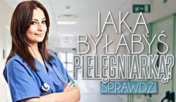 Jaką byłabyś pielęgniarką?