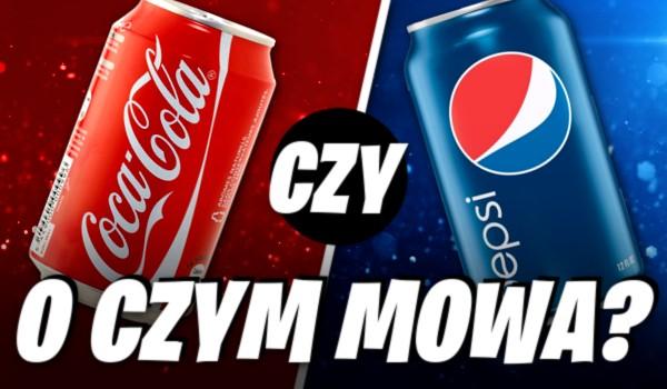 Coca-Cola czy Pepsi? O czym mowa?