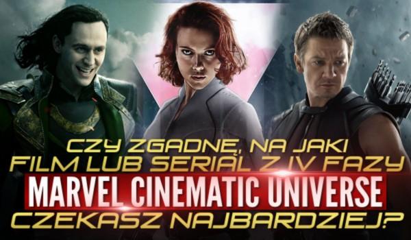 """Czy zgadnę na jaki film lub serial z IV fazy """"Marvel Cinematic Universe"""" czekasz najbardziej?"""