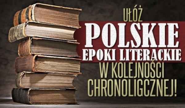 Ułóż polskie epoki literackie w kolejności chronologicznej!