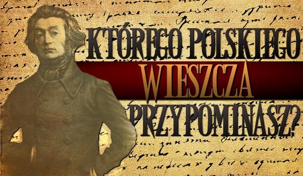 Którego polskiego wieszcza przypominasz?