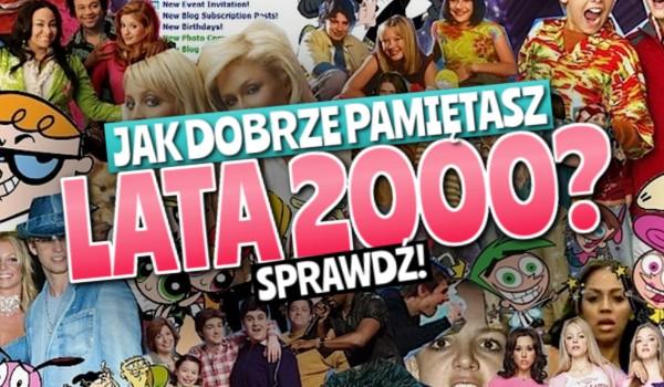 Jak dobrze pamiętasz lata 2000?