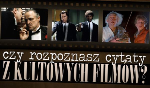 Czy rozpoznasz cytaty z kultowych filmów?