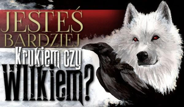 Jesteś bardziej krukiem czy wilkiem?