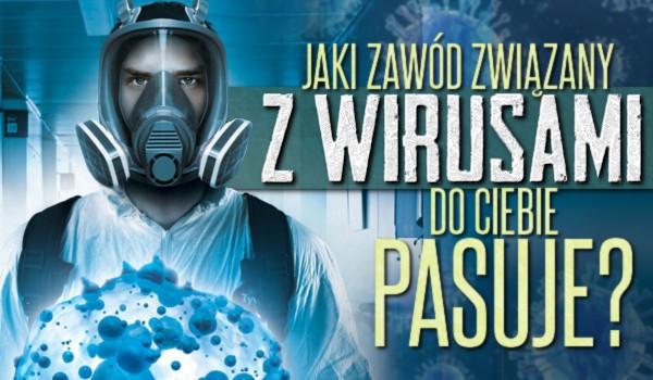 Jaki zawód związany z wirusami do Ciebie pasuje?