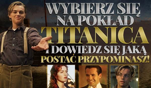 Wybierz się na Titanica i dowiedz się, jaką postać przypominasz!