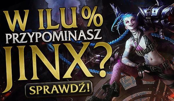 W ilu % przypominasz Jinx?