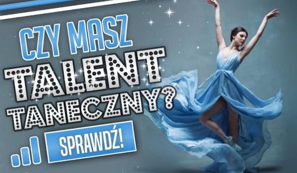 Czy masz talent taneczny?