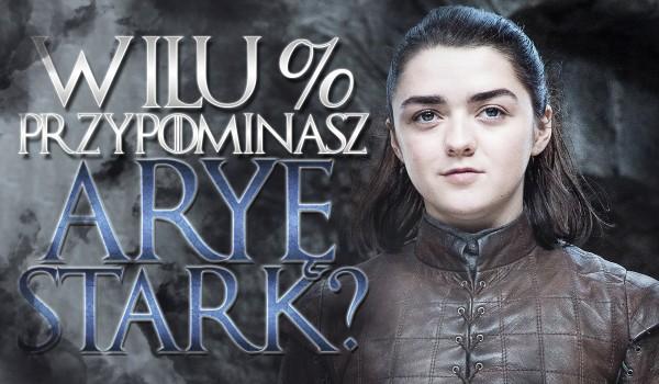 W ilu % przypominasz Aryę Stark?