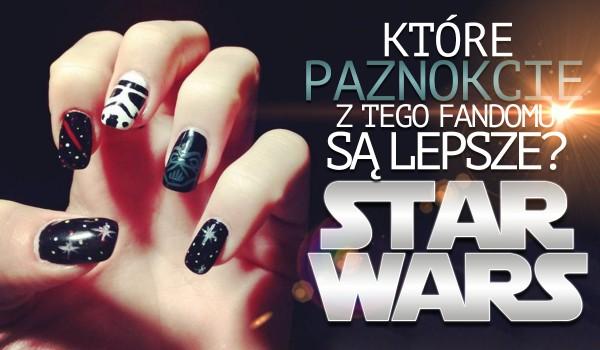 Które paznokcie z wzorami tego fandomu są ładniejsze? — Star Wars!