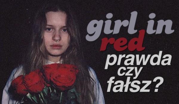 girl in red — Prawda czy fałsz?