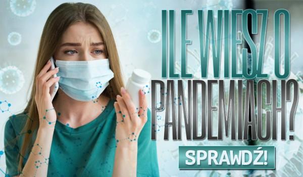 Ile wiesz o pandemiach?