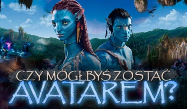 Czy mógłbyś zostać Avatarem?