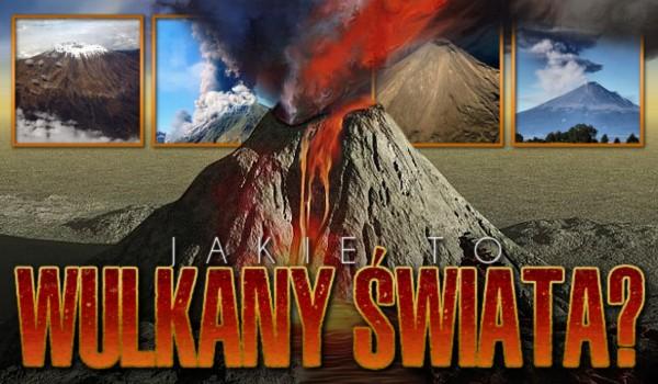 Jakie to wulkany świata?