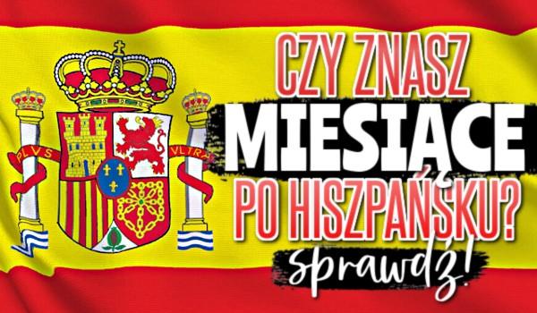 Czy znasz miesiące po hiszpańsku?