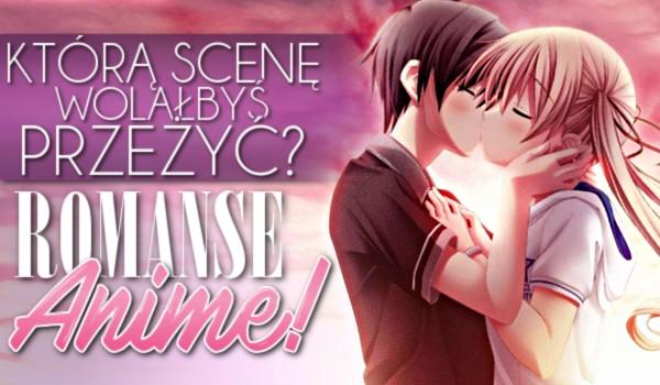 Którą scenę wolałabyś przeżyć – romanse anime!