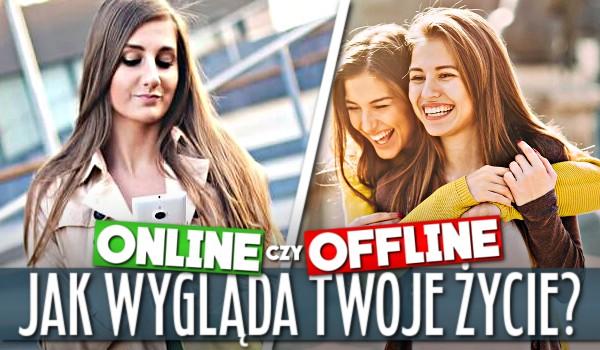 Offline czy online? Jak wygląda Twoje życie?