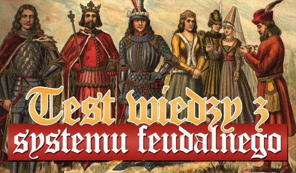 Test wiedzy z systemu feudalnego!